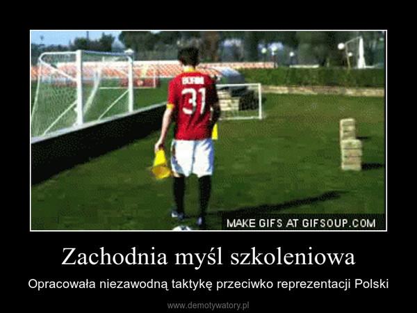 Zachodnia myśl szkoleniowa – Opracowała niezawodną taktykę przeciwko reprezentacji Polski