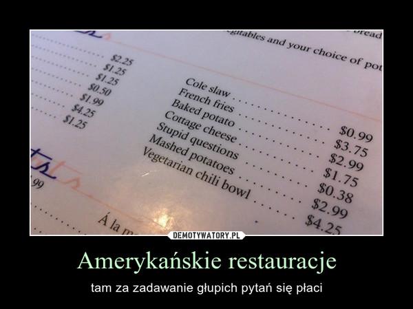 Amerykańskie restauracje – tam za zadawanie głupich pytań się płaci