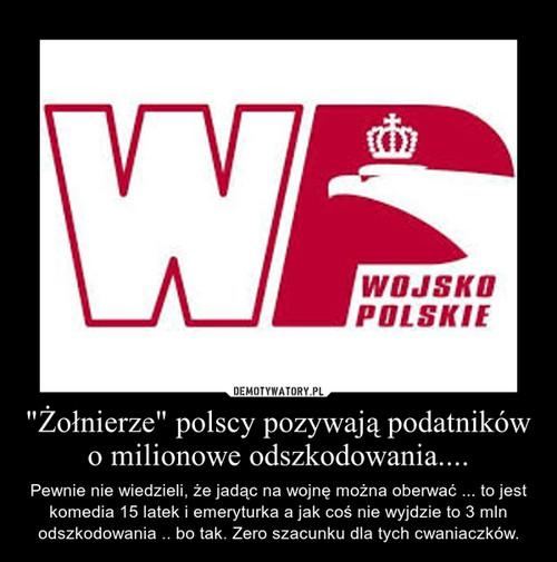 """""""Żołnierze"""" polscy pozywają podatników o milionowe odszkodowania...."""