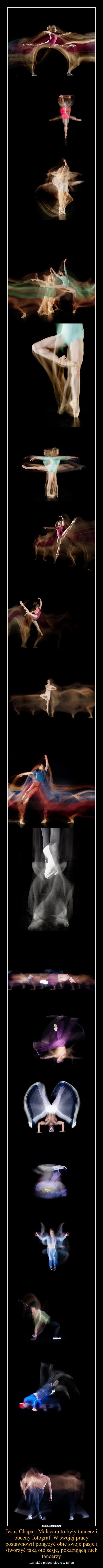 Jesus Chapa - Malacara to były tancerz i obecny fotograf. W swojej pracy postawnowił połączyć obie swoje pasje i stworzyć taką oto sesję, pokazującą ruch tancerzy – ...a także piękno ukryte w tańcu