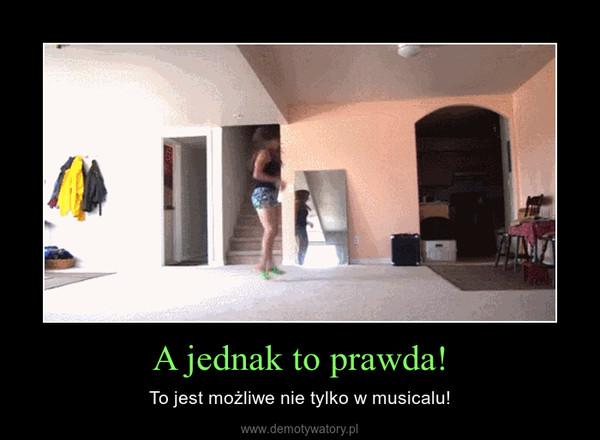 A jednak to prawda! – To jest możliwe nie tylko w musicalu!