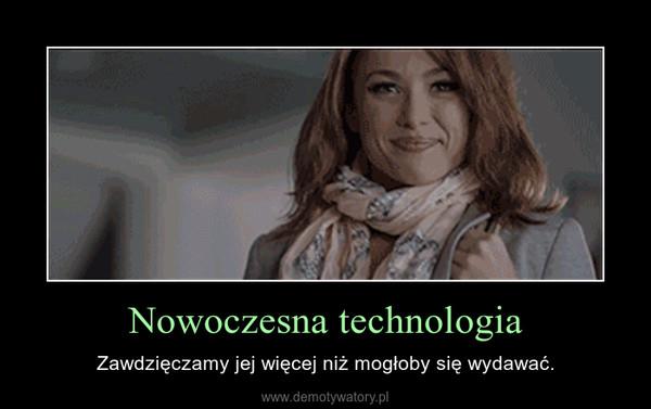 Nowoczesna technologia – Zawdzięczamy jej więcej niż mogłoby się wydawać.