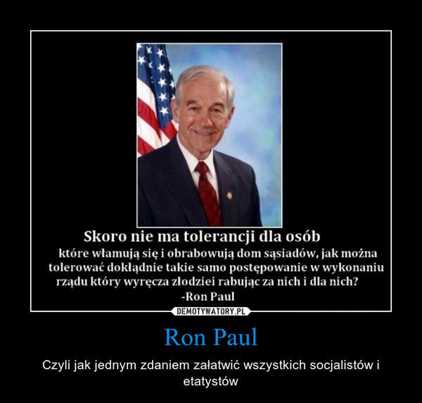Ron Paul – Czyli jak jednym zdaniem załatwić wszystkich socjalistów i etatystów