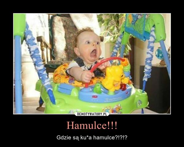 Hamulce!!! – Gdzie są ku*a hamulce?!?!?