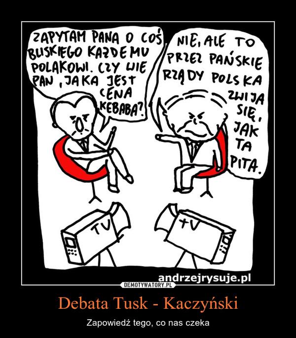 Debata Tusk - Kaczyński – Zapowiedź tego, co nas czeka