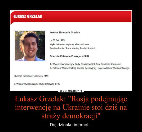 """Łukasz Grzelak: """"Rosja podejmując interwencję na Ukrainie stoi dziś na straży demokracji"""" – Daj dziecku internet..."""
