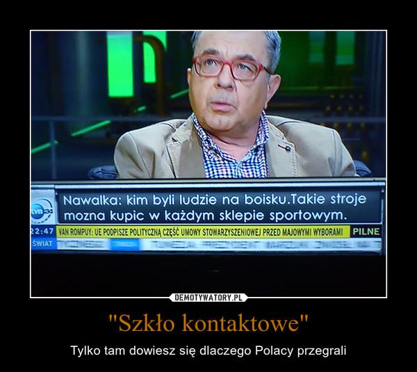 """""""Szkło kontaktowe"""" – Tylko tam dowiesz się dlaczego Polacy przegrali"""