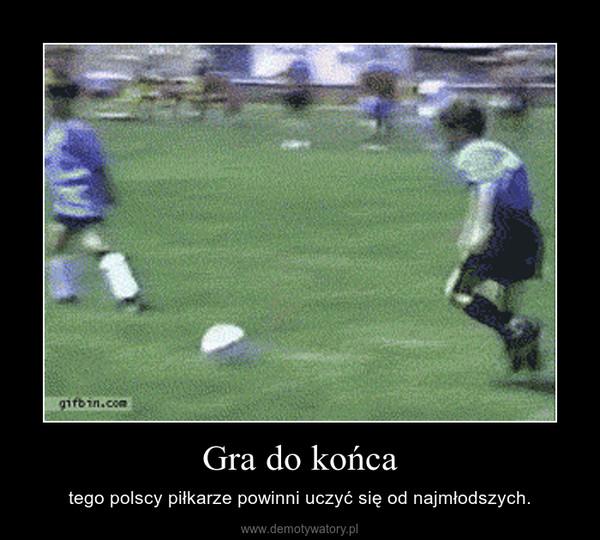 Gra do końca – tego polscy piłkarze powinni uczyć się od najmłodszych.