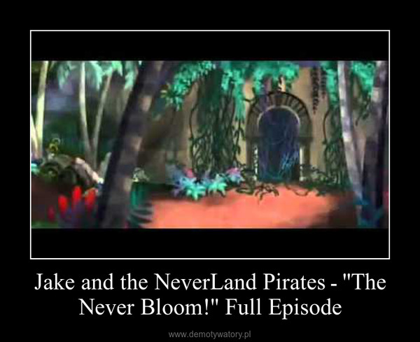 Jake and the NeverLand Pirates ـ ''The Never Bloom!'' Full Episode –