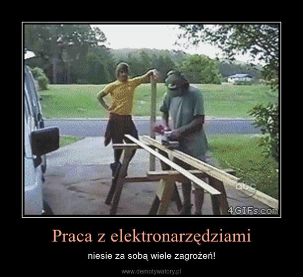 Praca z elektronarzędziami – niesie za sobą wiele zagrożeń!