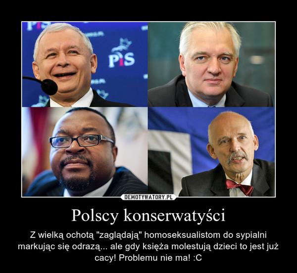 """Polscy konserwatyści – Z wielką ochotą """"zaglądają"""" homoseksualistom do sypialni markując się odrazą... ale gdy księża molestują dzieci to jest już cacy! Problemu nie ma! :C"""