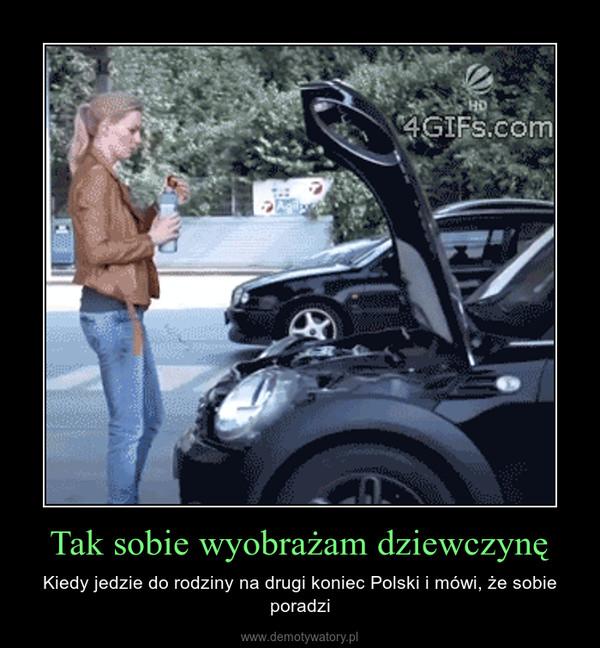 Tak sobie wyobrażam dziewczynę – Kiedy jedzie do rodziny na drugi koniec Polski i mówi, że sobie poradzi