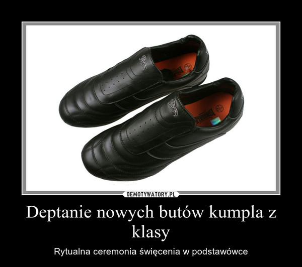 Deptanie nowych butów kumpla z klasy – Rytualna ceremonia święcenia w podstawówce