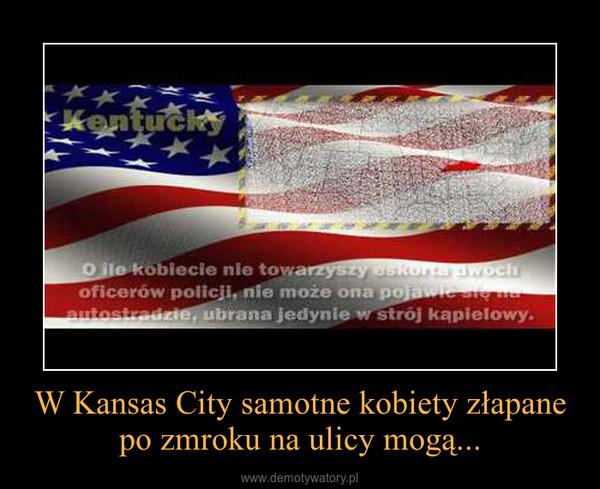 W Kansas City samotne kobiety złapane po zmroku na ulicy mogą... –