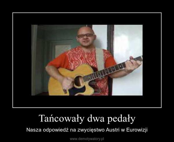 Tańcowały dwa pedały – Nasza odpowiedź na zwycięstwo Austri w Eurowizji