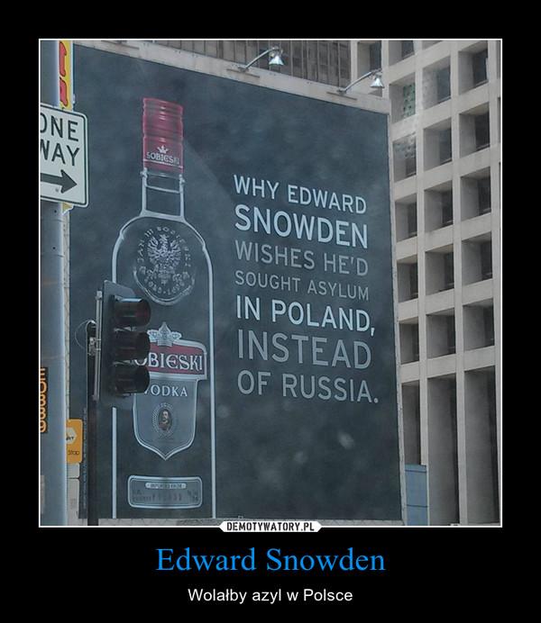 Edward Snowden – Wolałby azyl w Polsce