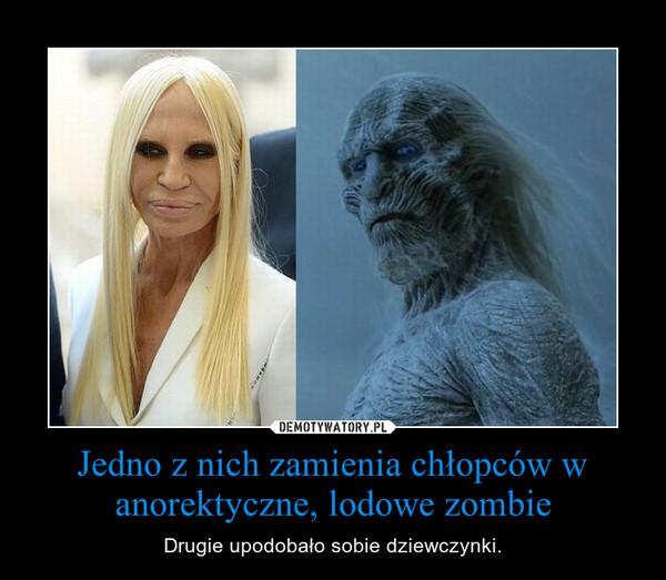 Jedno z nich zamienia chłopców w anorektyczne, lodowe zombie – Drugie upodobało sobie dziewczynki.