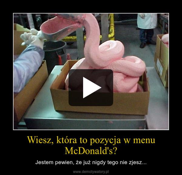 Wiesz, która to pozycja w menu McDonald's? – Jestem pewien, że już nigdy tego nie zjesz...