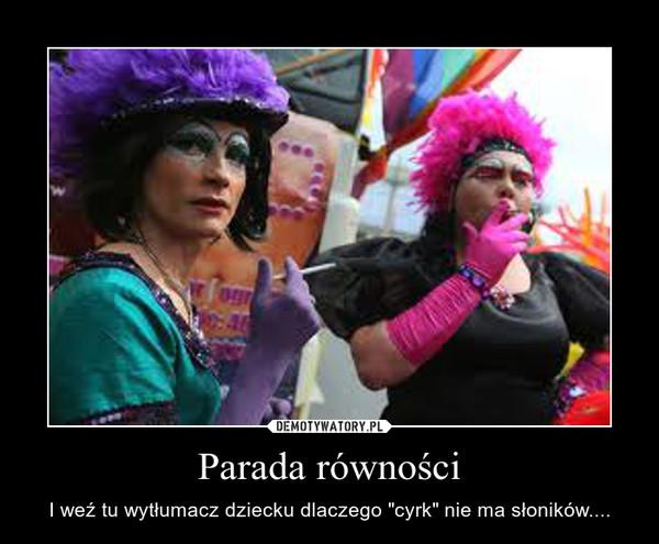 """Parada równości – I weź tu wytłumacz dziecku dlaczego """"cyrk"""" nie ma słoników...."""