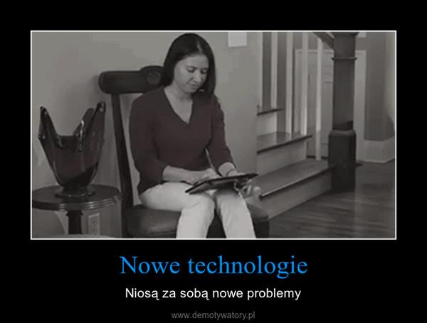 Nowe technologie – Niosą za sobą nowe problemy
