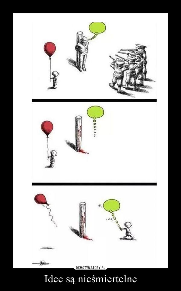 Idee są nieśmiertelne –
