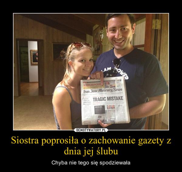 Siostra poprosiła o zachowanie gazety z dnia jej ślubu – Chyba nie tego się spodziewała