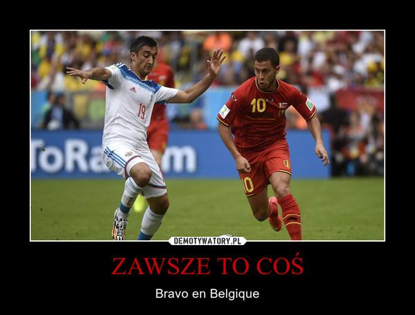 ZAWSZE TO COŚ – Bravo en Belgique