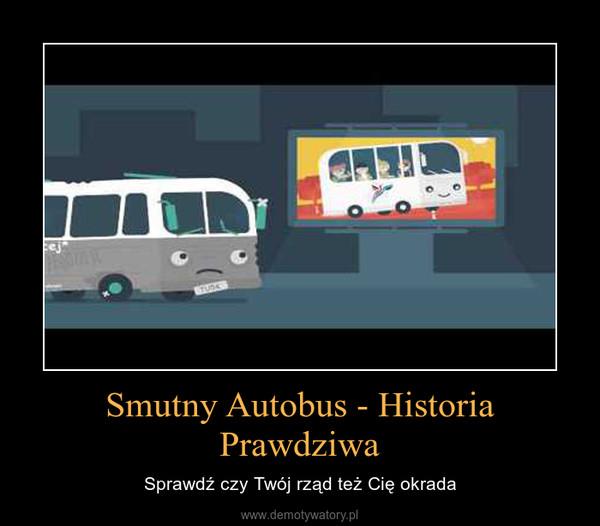 Smutny Autobus - Historia Prawdziwa – Sprawdź czy Twój rząd też Cię okrada