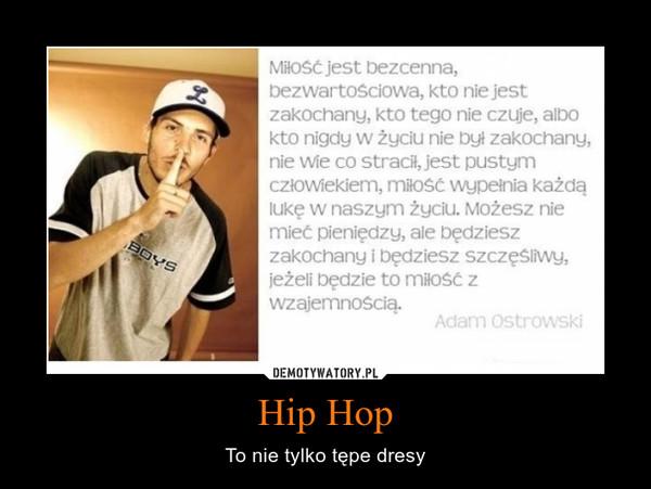 Hip Hop – To nie tylko tępe dresy