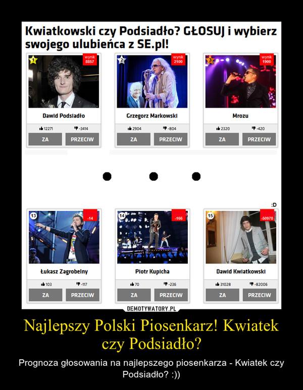 Najlepszy Polski Piosenkarz! Kwiatek czy Podsiadło? – Prognoza głosowania na najlepszego piosenkarza - Kwiatek czy Podsiadło? :))