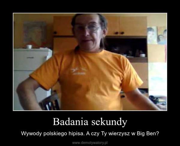 Badania sekundy – Wywody polskiego hipisa. A czy Ty wierzysz w Big Ben?