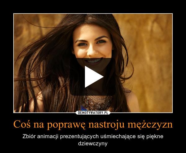 Coś na poprawę nastroju mężczyzn – Zbiór animacji prezentujących uśmiechające się piękne dziewczyny