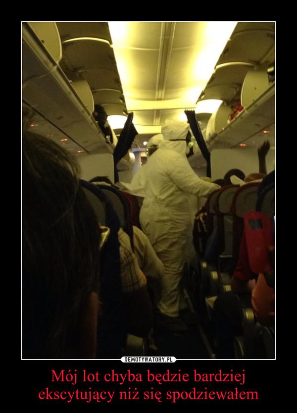 Mój lot chyba będzie bardziej ekscytujący niż się spodziewałem –