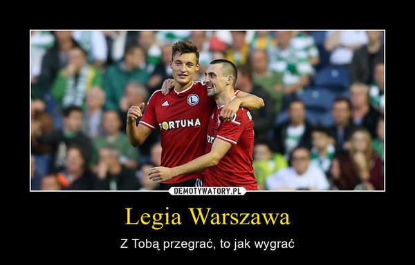 Legia Warszawa – Z Tobą przegrać, to jak wygrać
