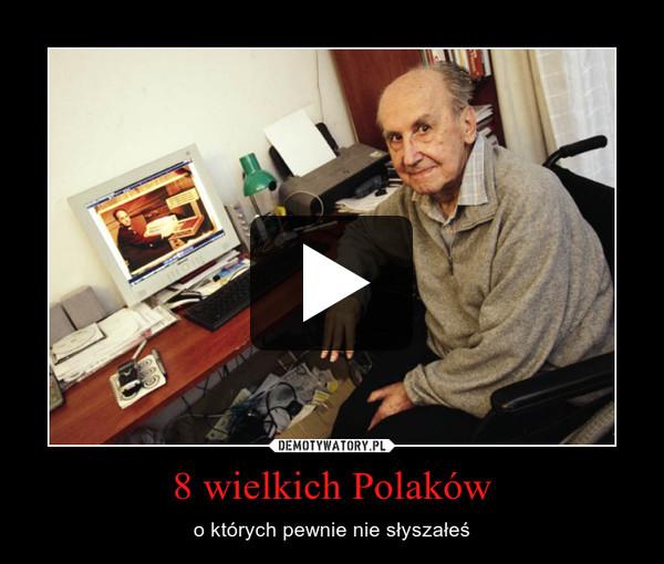 8 wielkich Polaków – o których pewnie nie słyszałeś