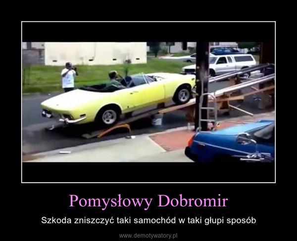 Pomysłowy Dobromir – Szkoda zniszczyć taki samochód w taki głupi sposób
