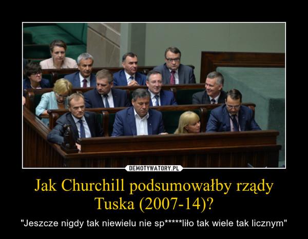 """Jak Churchill podsumowałby rządy Tuska (2007-14)? – """"Jeszcze nigdy tak niewielu nie sp*****liło tak wiele tak licznym"""""""