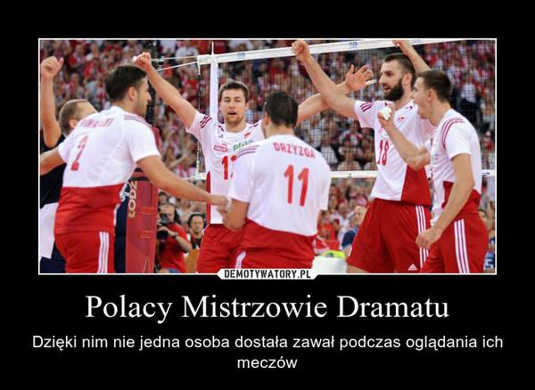 Polacy Mistrzowie Dramatu – Dzięki nim nie jedna osoba dostała zawał podczas oglądania ich meczów