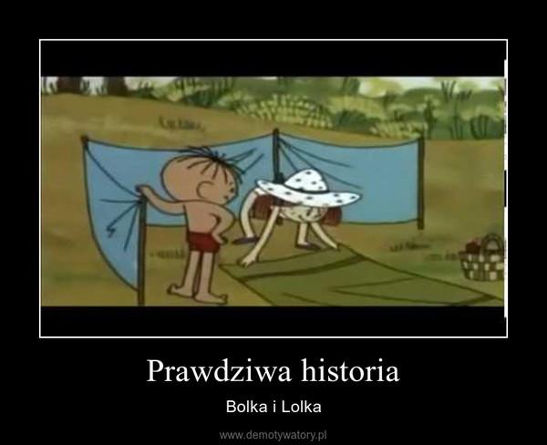 Prawdziwa historia – Bolka i Lolka