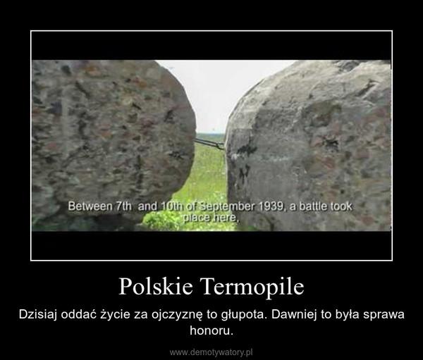 Polskie Termopile – Dzisiaj oddać życie za ojczyznę to głupota. Dawniej to była sprawa honoru.