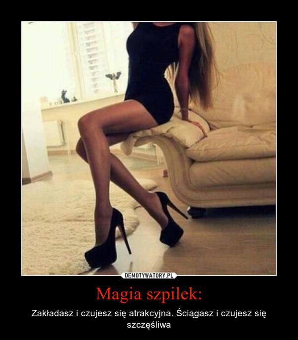 Magia szpilek: – Zakładasz i czujesz się atrakcyjna. Ściągasz i czujesz się szczęśliwa