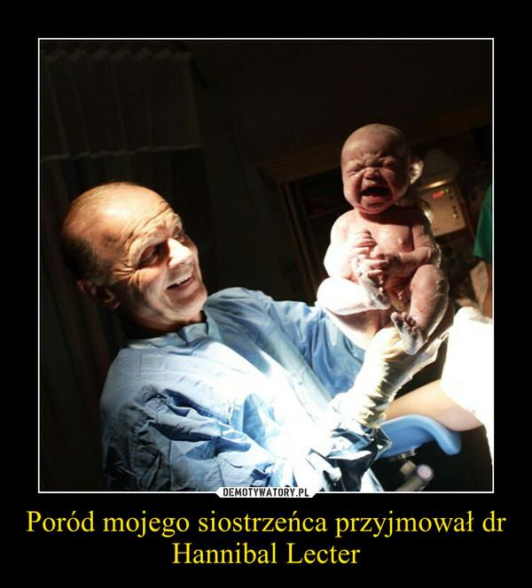 Poród mojego siostrzeńca przyjmował dr Hannibal Lecter –