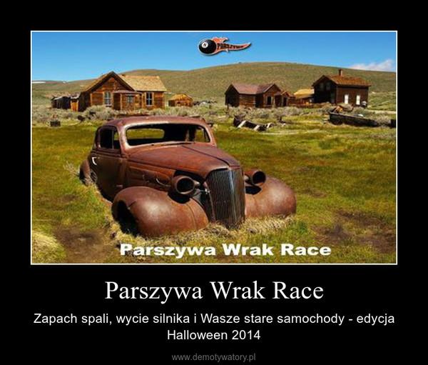 Parszywa Wrak Race – Zapach spali, wycie silnika i Wasze stare samochody - edycja Halloween 2014