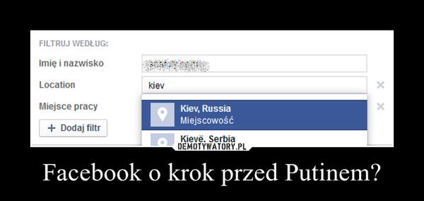 Facebook o krok przed Putinem? –
