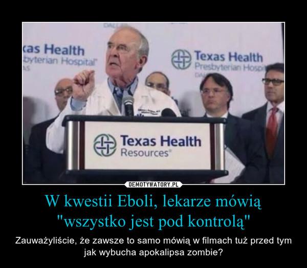 """W kwestii Eboli, lekarze mówią """"wszystko jest pod kontrolą"""" – Zauważyliście, że zawsze to samo mówią w filmach tuż przed tym jak wybucha apokalipsa zombie?"""