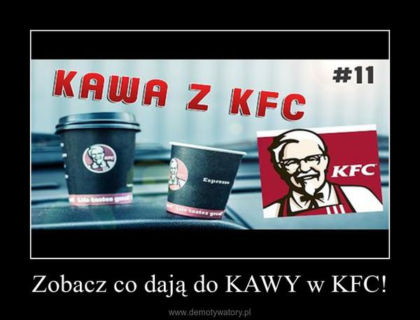 Zobacz co dają do KAWY w KFC! –