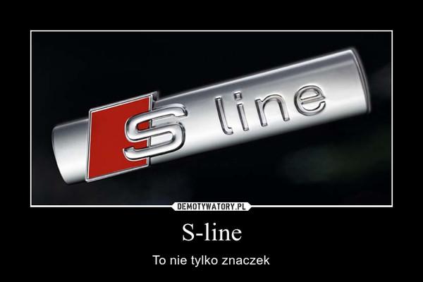 S-line – To nie tylko znaczek