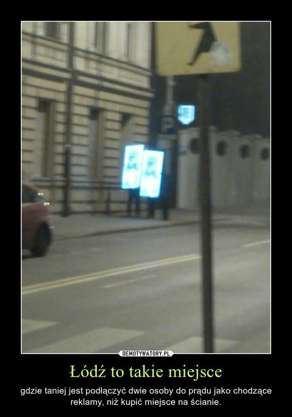 Łódź to takie miejsce – gdzie taniej jest podłączyć dwie osoby do prądu jako chodzące reklamy, niż kupić miejsce na ścianie.