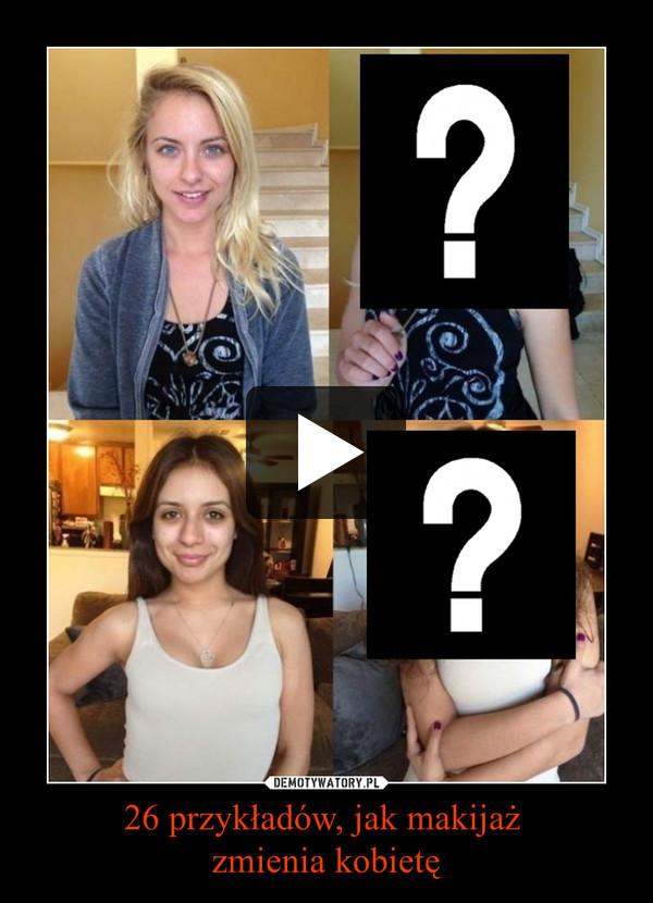 26 przykładów, jak makijaż zmienia kobietę –