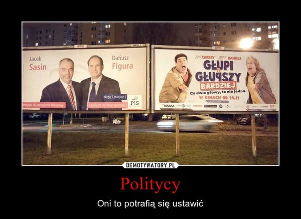 Politycy – Oni to potrafią się ustawić